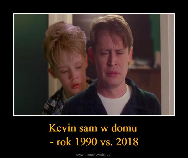 Kevin sam w domu - rok 1990 vs. 2018 –