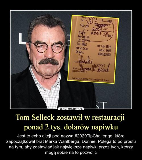 Tom Selleck zostawił w restauracji  ponad 2 tys. dolarów napiwku