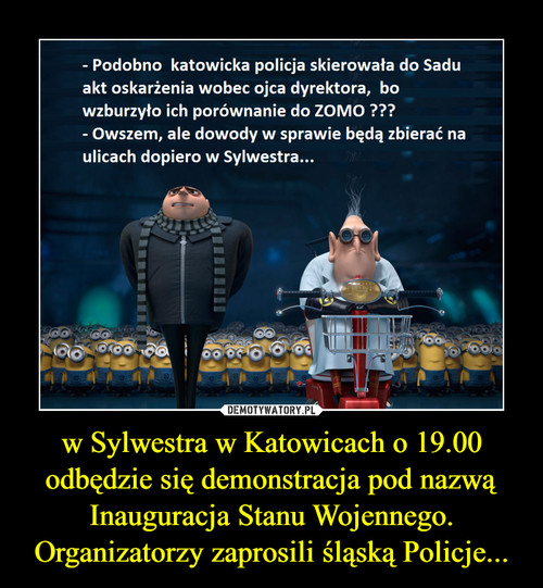 w Sylwestra w Katowicach o 19.00 odbędzie się demonstracja pod nazwą Inauguracja Stanu Wojennego. Organizatorzy zaprosili śląską Policje...