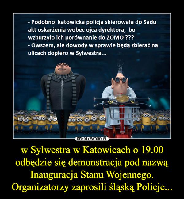 w Sylwestra w Katowicach o 19.00 odbędzie się demonstracja pod nazwą Inauguracja Stanu Wojennego. Organizatorzy zaprosili śląską Policje... –