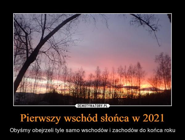 Pierwszy wschód słońca w 2021 – Obyśmy obejrzeli tyle samo wschodów i zachodów do końca roku