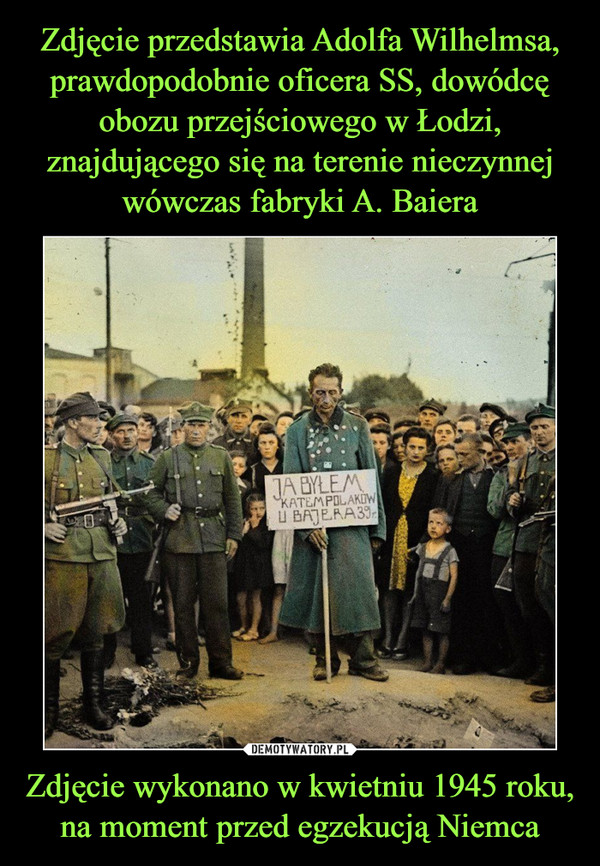 Zdjęcie wykonano w kwietniu 1945 roku, na moment przed egzekucją Niemca –
