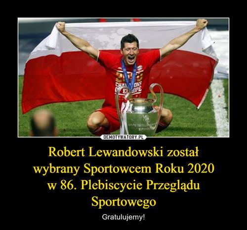 Robert Lewandowski został wybrany Sportowcem Roku 2020 w 86. Plebiscycie Przeglądu Sportowego