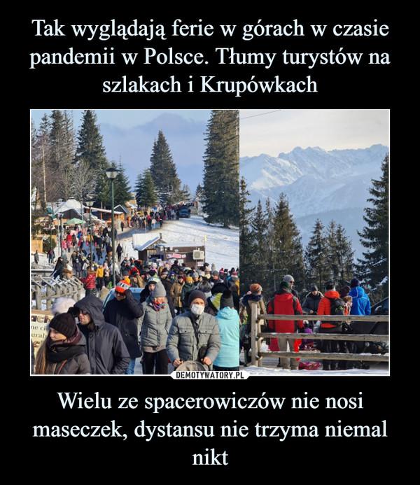 Wielu ze spacerowiczów nie nosi maseczek, dystansu nie trzyma niemal nikt –