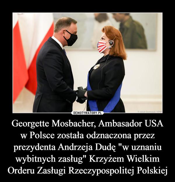 """Georgette Mosbacher, Ambasador USA w Polsce została odznaczona przez prezydenta Andrzeja Dudę """"w uznaniu wybitnych zasług"""" Krzyżem Wielkim Orderu Zasługi Rzeczypospolitej Polskiej –"""