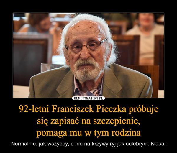 92-letni Franciszek Pieczka próbujesię zapisać na szczepienie,pomaga mu w tym rodzina – Normalnie, jak wszyscy, a nie na krzywy ryj jak celebryci. Klasa!