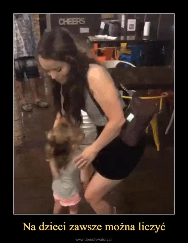 Na dzieci zawsze można liczyć –