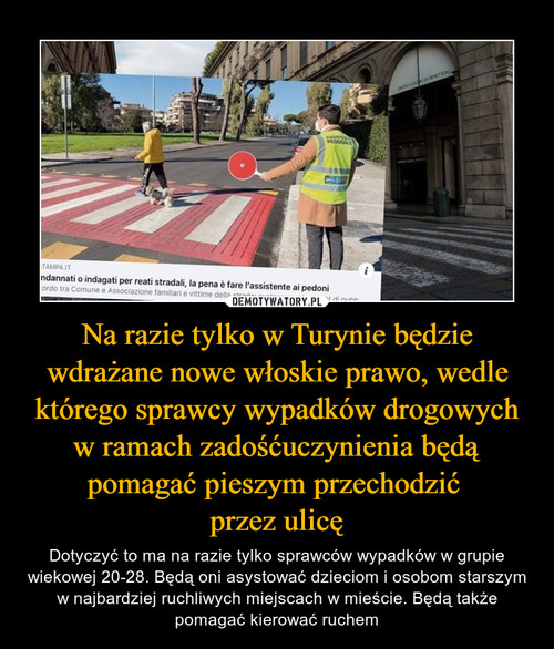 Na razie tylko w Turynie będzie wdrażane nowe włoskie prawo, wedle którego sprawcy wypadków drogowych w ramach zadośćuczynienia będą pomagać pieszym przechodzić  przez ulicę