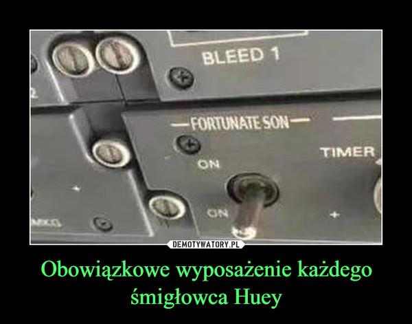 Obowiązkowe wyposażenie każdego śmigłowca Huey –