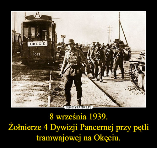 8 września 1939. Żołnierze 4 Dywizji Pancernej przy pętli tramwajowej na Okęciu.