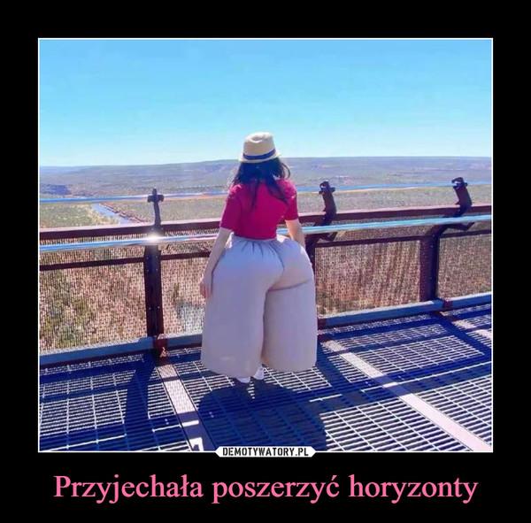 Przyjechała poszerzyć horyzonty –