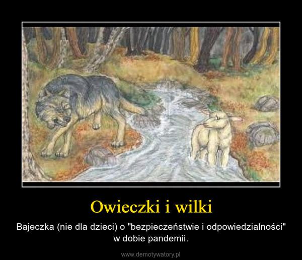 """Owieczki i wilki – Bajeczka (nie dla dzieci) o """"bezpieczeństwie i odpowiedzialności"""" w dobie pandemii."""