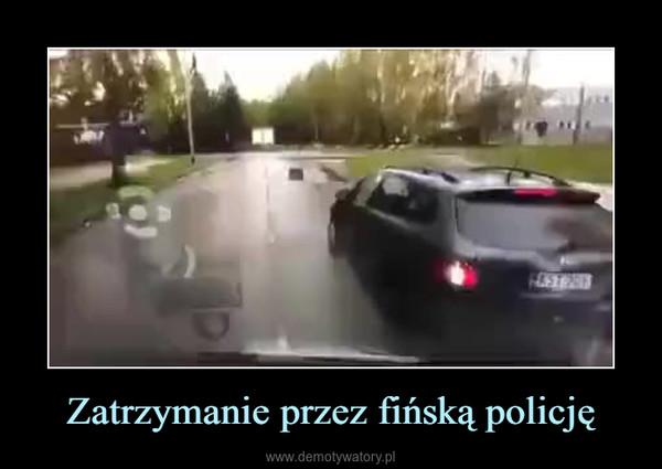 Zatrzymanie przez fińską policję –