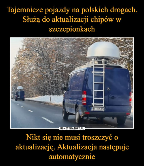 Tajemnicze pojazdy na polskich drogach. Służą do aktualizacji chipów w szczepionkach Nikt się nie musi troszczyć o aktualizację. Aktualizacja następuje automatycznie