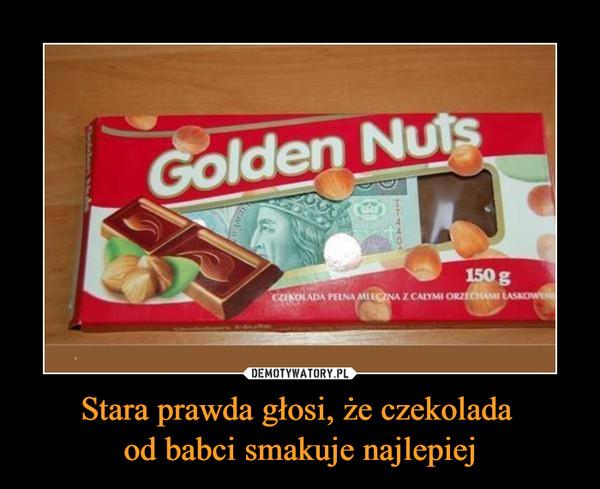 Stara prawda głosi, że czekolada od babci smakuje najlepiej –