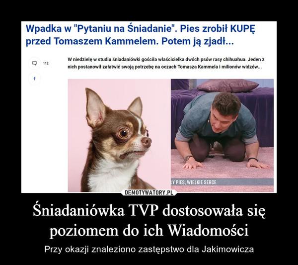 Śniadaniówka TVP dostosowała się poziomem do ich Wiadomości – Przy okazji znaleziono zastępstwo dla Jakimowicza