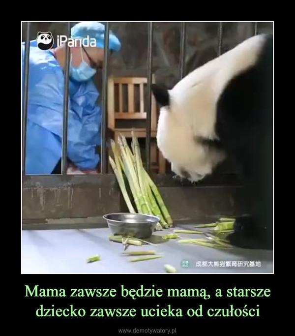 Mama zawsze będzie mamą, a starsze dziecko zawsze ucieka od czułości –
