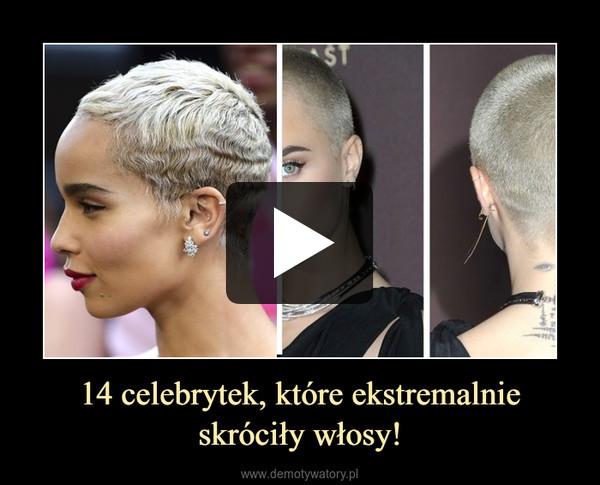 14 celebrytek, które ekstremalnie skróciły włosy! –
