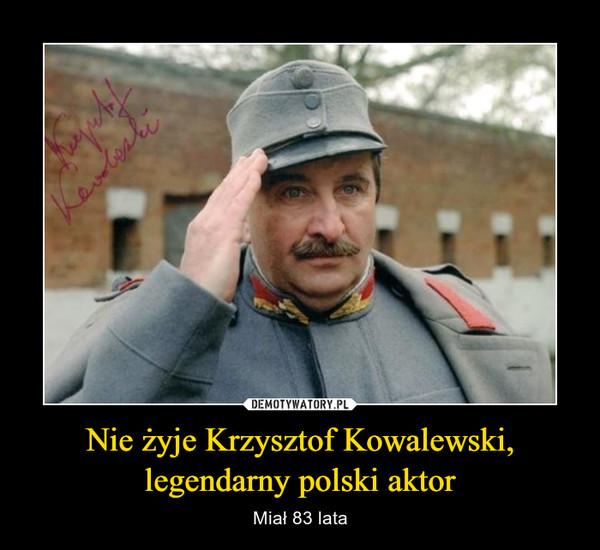 Nie żyje Krzysztof Kowalewski,legendarny polski aktor – Miał 83 lata