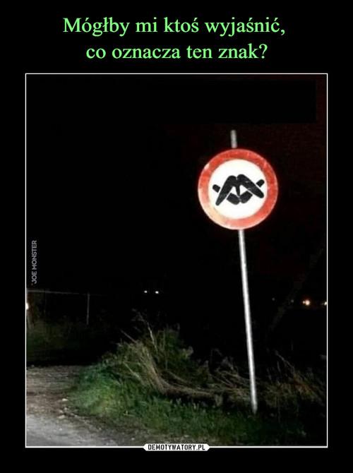 Mógłby mi ktoś wyjaśnić,  co oznacza ten znak?