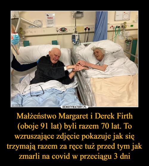 Małżeństwo Margaret i Derek Firth (oboje 91 lat) byli razem 70 lat. To wzruszające zdjęcie pokazuje jak się trzymają razem za ręce tuż przed tym jak zmarli na covid w przeciągu 3 dni