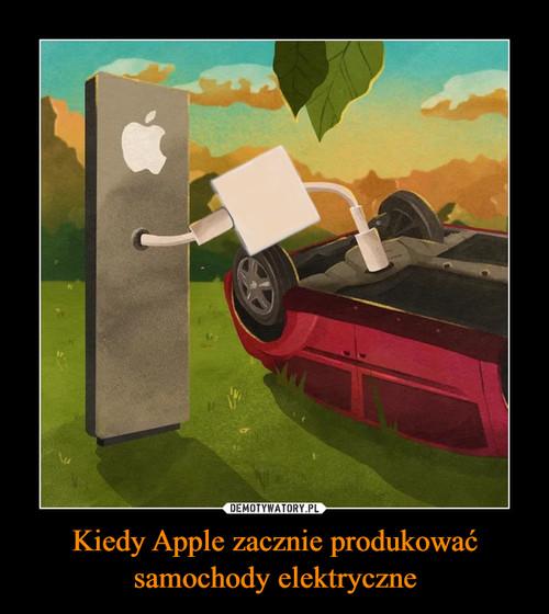 Kiedy Apple zacznie produkować samochody elektryczne