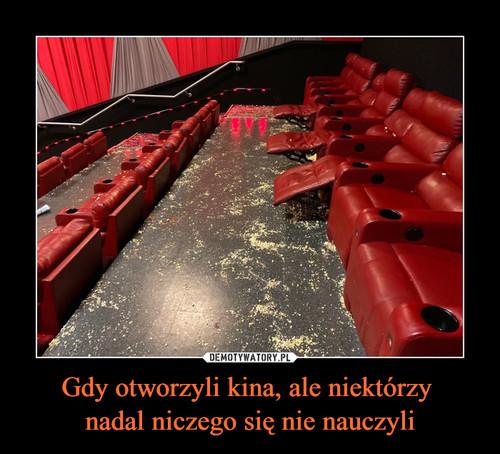 Gdy otworzyli kina, ale niektórzy  nadal niczego się nie nauczyli