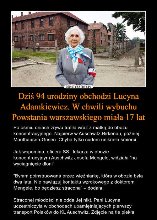 Dziś 94 urodziny obchodzi Lucyna Adamkiewicz. W chwili wybuchu Powstania warszawskiego miała 17 lat