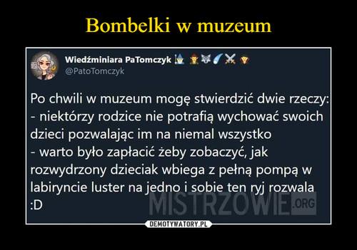 Bombelki w muzeum