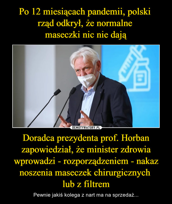 Doradca prezydenta prof. Horban zapowiedział, że minister zdrowia wprowadzi - rozporządzeniem - nakaz noszenia maseczek chirurgicznych lub z filtrem – Pewnie jakiś kolega z nart ma na sprzedaż...