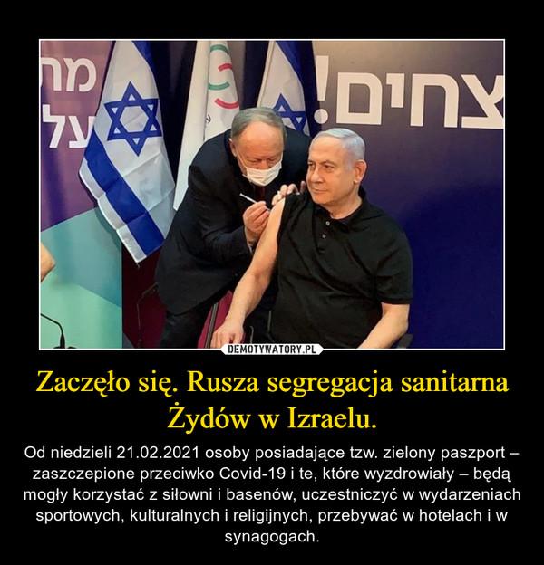 Zaczęło się. Rusza segregacja sanitarna Żydów w Izraelu. – Od niedzieli 21.02.2021 osoby posiadające tzw. zielony paszport – zaszczepione przeciwko Covid-19 i te, które wyzdrowiały – będą mogły korzystać z siłowni i basenów, uczestniczyć w wydarzeniach sportowych, kulturalnych i religijnych, przebywać w hotelach i w synagogach.