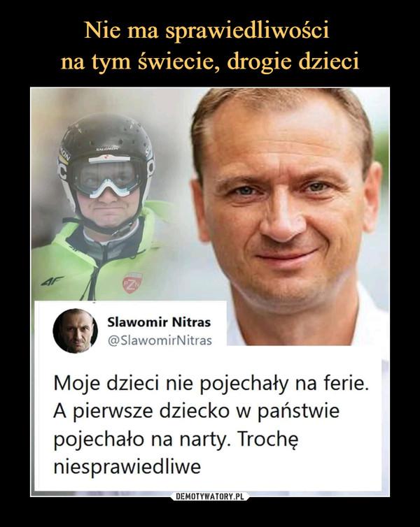 –  Sławomir Nitras@SlawomirNitrasMoje dzieci nie pojechały na ferie.A pierwsze dziecko w państwiepojechało na narty. Trochęniesprawiedliwe