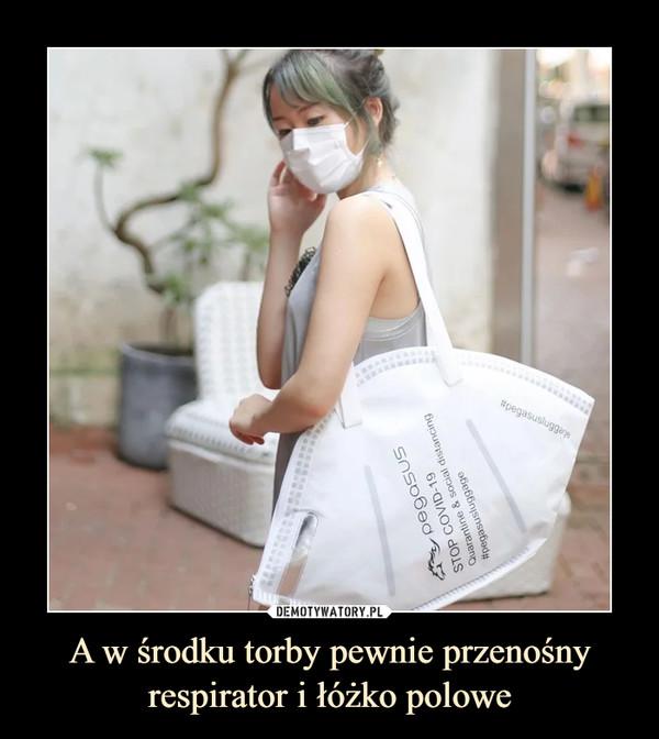 A w środku torby pewnie przenośny respirator i łóżko polowe –