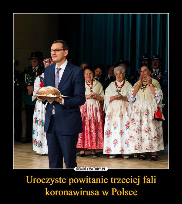Uroczyste powitanie trzeciej fali koronawirusa w Polsce