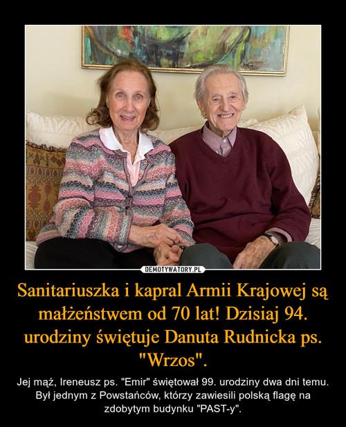 """Sanitariuszka i kapral Armii Krajowej są małżeństwem od 70 lat! Dzisiaj 94. urodziny świętuje Danuta Rudnicka ps. """"Wrzos""""."""