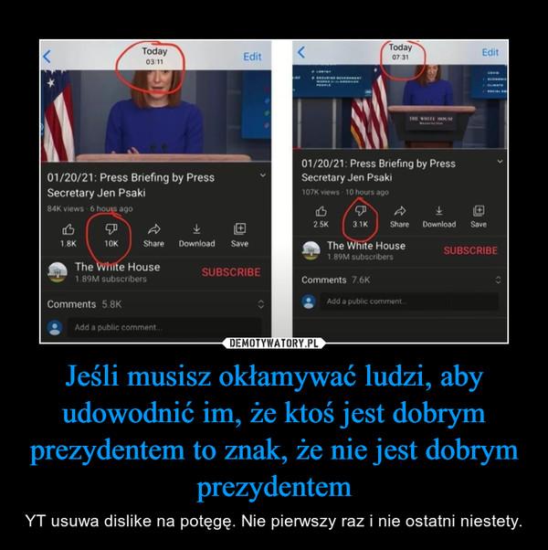 Jeśli musisz okłamywać ludzi, aby udowodnić im, że ktoś jest dobrym prezydentem to znak, że nie jest dobrym prezydentem – YT usuwa dislike na potęgę. Nie pierwszy raz i nie ostatni niestety.