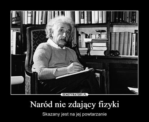 Naród nie zdający fizyki