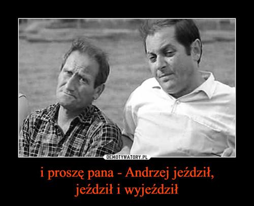 i proszę pana - Andrzej jeździł, jeździł i wyjeździł
