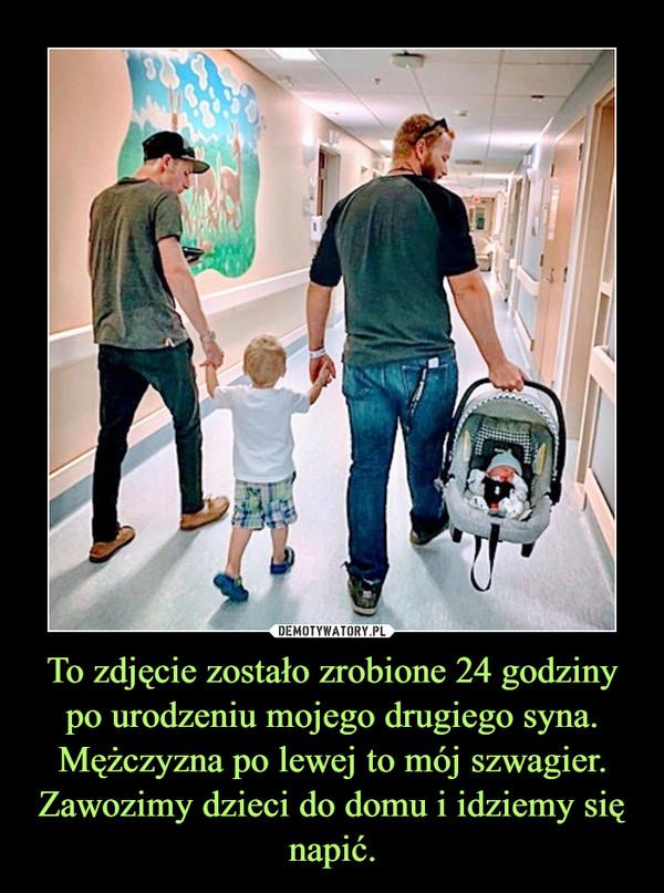 To zdjęcie zostało zrobione 24 godziny po urodzeniu mojego drugiego syna. Mężczyzna po lewej to mój szwagier. Zawozimy dzieci do domu i idziemy się napić. –