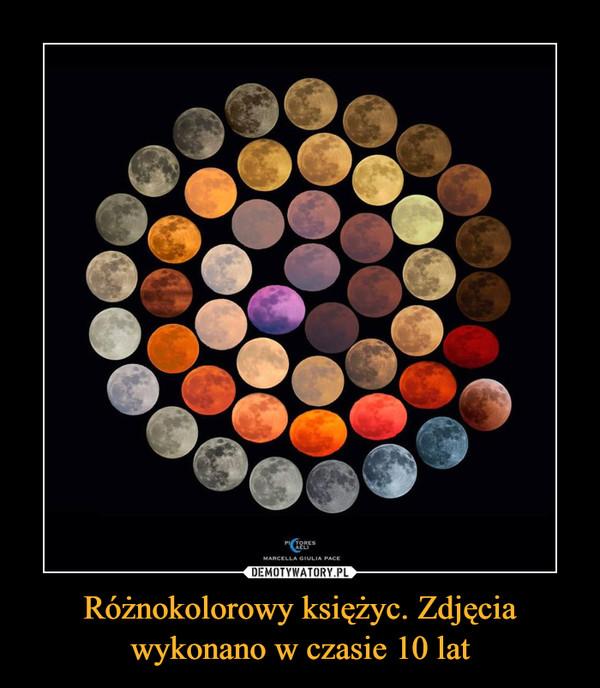 Różnokolorowy księżyc. Zdjęcia wykonano w czasie 10 lat –