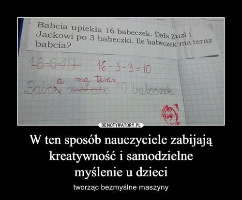 W ten sposób nauczyciele zabijają kreatywność i samodzielne myślenie u dzieci