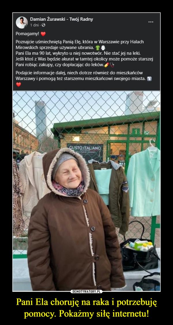 Pani Ela choruję na raka i potrzebuję pomocy. Pokażmy siłę internetu! –  Damian Żurawski - Twój RadnyWerntscsSapmozonrrnsaj euo 0orh8nd:4egdu6  · Pomagamy! ❤Poznajcie uśmiechniętą Panią Elę, która w Warszawie przy Halach Mirowskich sprzedaje używane ubrania.