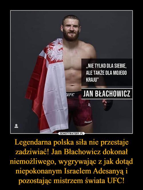 Legendarna polska siła nie przestaje zadziwiać! Jan Błachowicz dokonał niemożliwego, wygrywając z jak dotąd niepokonanym Israelem Adesanyą i pozostając mistrzem świata UFC!