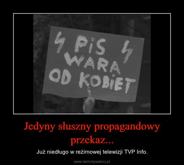 Jedyny słuszny propagandowy przekaz... – Już niedługo w reżimowej telewizji TVP Info.