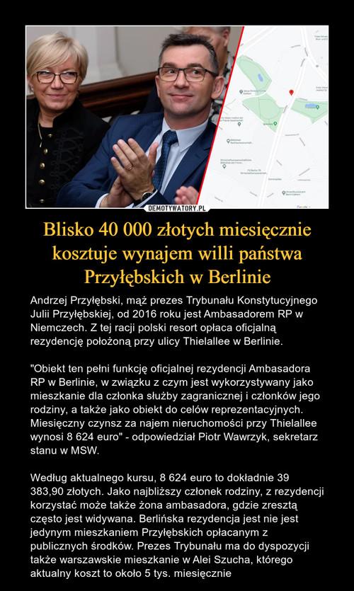 Blisko 40 000 złotych miesięcznie kosztuje wynajem willi państwa Przyłębskich w Berlinie