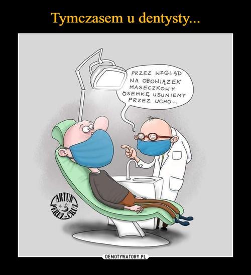 Tymczasem u dentysty...