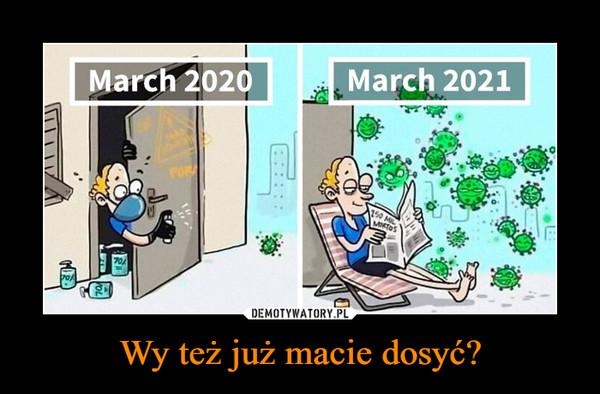 Wy też już macie dosyć? –  marzec 2020marzec 2021
