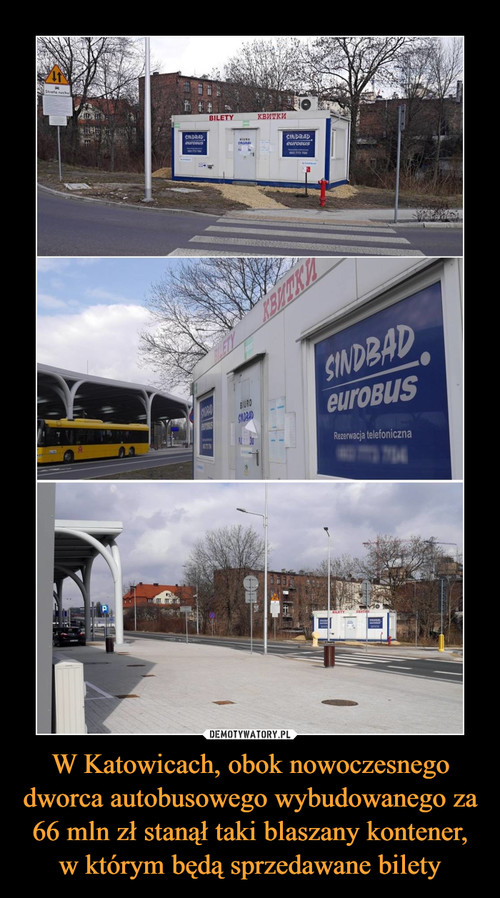 W Katowicach, obok nowoczesnego dworca autobusowego wybudowanego za 66 mln zł stanął taki blaszany kontener, w którym będą sprzedawane bilety