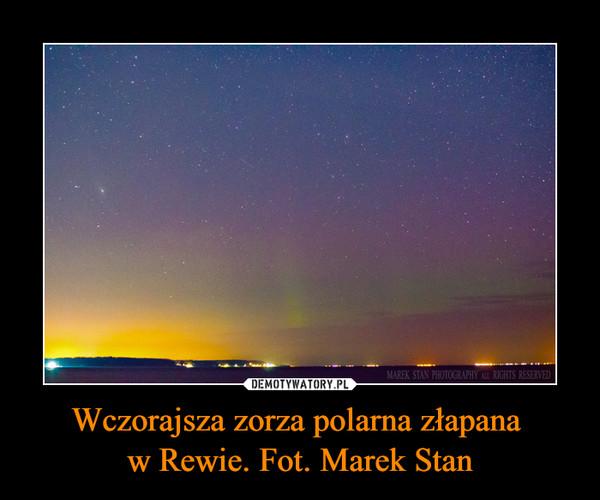 Wczorajsza zorza polarna złapana w Rewie. Fot. Marek Stan –