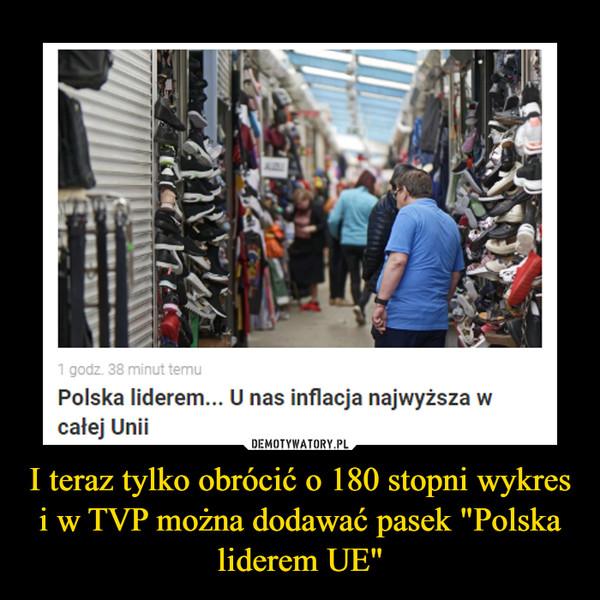 """I teraz tylko obrócić o 180 stopni wykres i w TVP można dodawać pasek """"Polska liderem UE"""" –"""